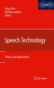 Speech Technology - Theory and Applications ebook by Fang Chen,Kristiina Jokinen