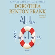 All the Single Ladies - A Novel audiobook by Dorothea Benton Frank