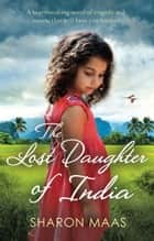 The Lost Daughter of India - A heartbreaking novel of tragedy and secrets that will have you hooked ebook by Sharon Maas