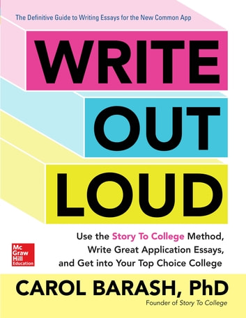 Write Out Loud: Use the Story To College Method, Write Great Application Essays, and Get into Your Top Choice College ebook by Carol Barash