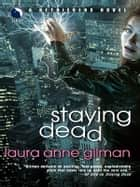 Staying Dead (A Retrievers Novel, Book 1) ebook by Laura Anne Gilman
