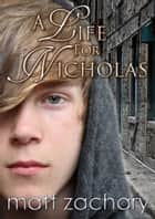 A Life For Nicholas (The Nicholas Chronicles #1) ebook by