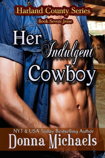 Her Indulgent Cowboy - Harland County Series, #7 ebook by Donna Michaels