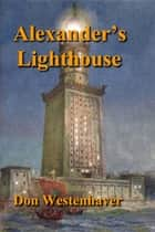 Alexander's Lighthouse ebook by Don Westenhaver