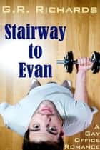 Stairway to Evan: A Gay Office Romance Short ebook by G.R. Richards
