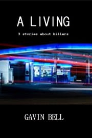 A Living: Three Stories About Killers ebook by Gavin Bell