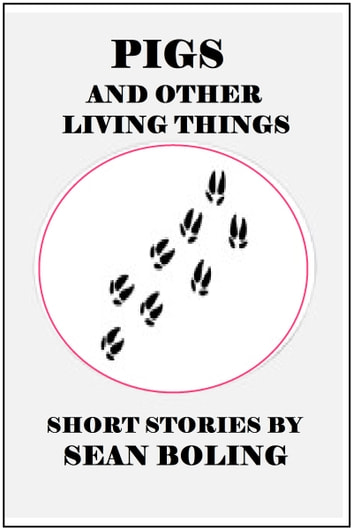Pigs and Other Living Things ebook by Sean Boling