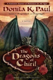 The Dragons of Chiril - A Novel ebook by Donita K. Paul