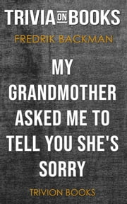 My Grandmother Asked Me to Tell You She's Sorry by Fredrik Backman (Trivia-On-Books) ebook by Trivion Books