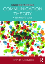 Understanding Communication Theory - A Beginner's Guide ebook by Stephen M. Croucher