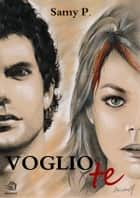 VOGLIO TE Chicago Night Lovers vol. 1 ebook by Samy P.