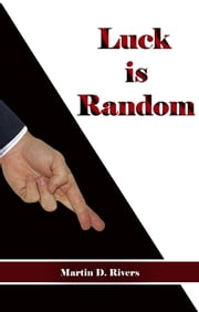 Luck is Random ebook by Martin D. Rivers