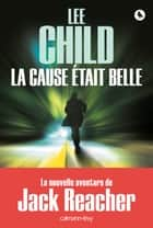 La Cause était belle eBook by Lee Child