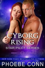 Cyborg Rising (Star Pilot Series, Book 3) ebook by Phoebe Conn