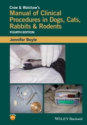 Crow and Walshaw's Manual of Clinical Procedures in Dogs, Cats, Rabbits and Rodents ebook by Jennifer Boyle