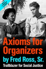 Axioms for Organizers: Trailblazer for Social Justice ebook by Fred Ross Sr