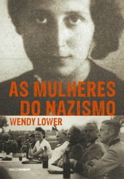 As mulheres do nazismo ebook by Wendy Lower
