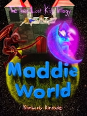 Maddie World - Three Lost Kids, #3 ebook by Kimberly Kinrade