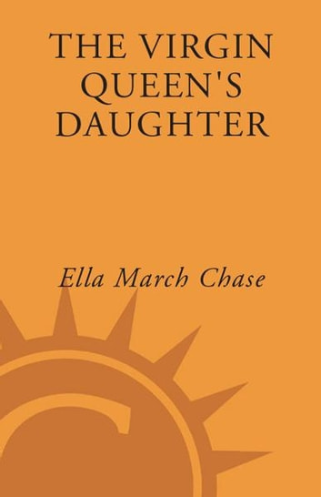 The Virgin Queen's Daughter ebook by Ella March Chase