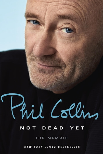 Not Dead Yet - The Memoir ebook by Phil Collins