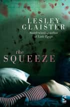 The Squeeze ebook by Lesley Glaister
