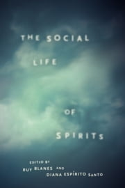 The Social Life of Spirits ebook by Ruy Blanes,Diana Espírito Santo