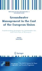 Groundwater Management in the East of the European Union - Transboundary Strategies for Sustainable Use and Protection of Resources ebook by Tomasz Nalecz