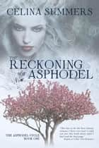 The Reckoning of Asphodel - The Asphodel Cycle, #1 ebook by Celina Summers