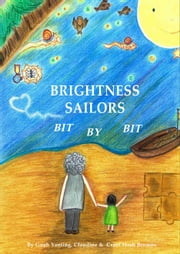 Brightness Sailors, Bit by Bit ebook by Gueh Yanting, Claudine,Cruel Hash Browns