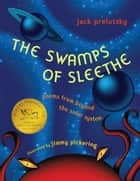 The Swamps of Sleethe ebook by Jack Prelutsky,Jimmy Pickering