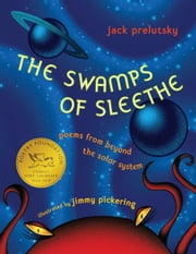 The Swamps of Sleethe - Poems From Beyond the Solar System ebook by Jack Prelutsky,Jimmy Pickering