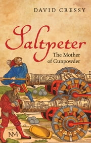 Saltpeter - The Mother of Gunpowder ebook by David Cressy