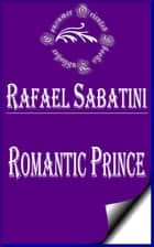 Romantic Prince ebook by Rafael Sabatini