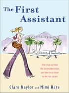 The First Assistant - A Continuing Tale from Behind the Hollywood Curtain ebook by Clare Naylor, Mimi Hare