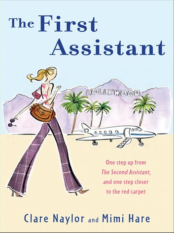 The First Assistant - A Continuing Tale from Behind the Hollywood Curtain ebook by Clare Naylor,Mimi Hare
