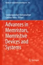 Advances in Memristors, Memristive Devices and Systems ebook by Sundarapandian Vaidyanathan,Christos Volos