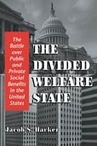 The Divided Welfare State ebook by Jacob S. Hacker