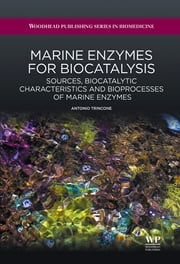Marine Enzymes for Biocatalysis - Sources, Biocatalytic Characteristics and Bioprocesses of Marine Enzymes ebook by Antonio Trincone
