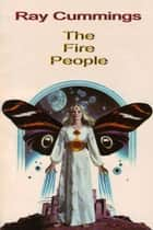 The Fire People eBook by Raymond Cummings