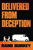 Delivered from Deception ebook by Rand Burkey