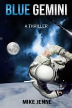 Blue Gemini - A Thriller ebook by Mike Jenne