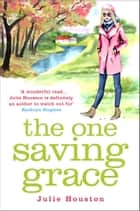 The One Saving Grace - From the author of the bestselling 'A Village Affair' ebook by Julie Houston
