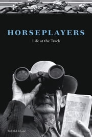 Horseplayers - Life at the Track ebook by Ted McClelland