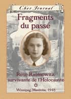 Cher Journal : Fragments du passé - Rose Rabinowitz, survivante de l'Holocauste , Winnipeg, Manitoba, 1948 ebook by Carol Matas
