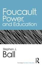 Foucault, Power, and Education ebook by Stephen J. Ball