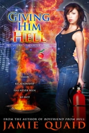 Giving Him Hell - A Saturn's Daughter Novel ebook by Jamie Quaid