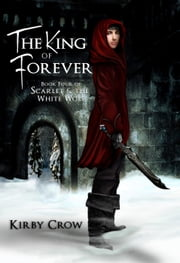 The King of Forever - Scarlet and the White Wolf, #4  Ebook di  Kirby Crow