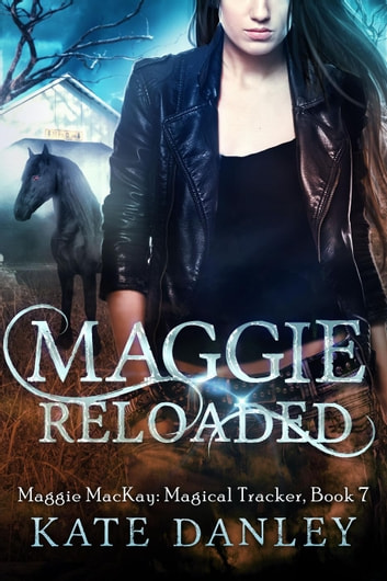 Maggie Reloaded - Maggie MacKay: Magical Tracker, #7 ebook by Kate Danley