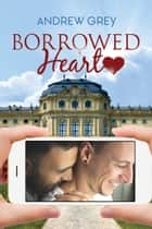 Borrowed Heart ebook by Andrew Grey