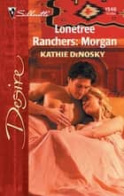 Lonetree Ranchers: Morgan ebook by Kathie DeNosky